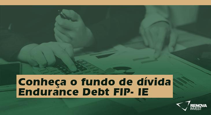 Conheça o fundo de dívida Endurance Debt FIP- IE