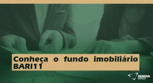 Conheça o fundo imobiliário BARI11