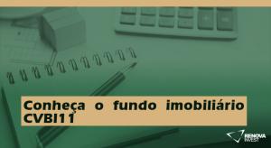 Conheça o fundo imobiliário CVBI11