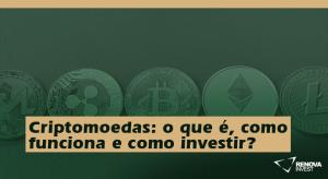Criptomoedas: o que é, como funciona e como investir?