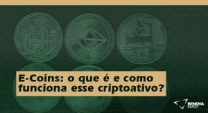 E-Coins: o que é e como funciona esse criptoativo?