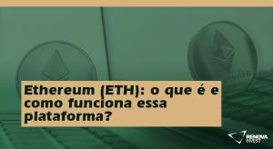 Ethereum (ETH): o que é e como funciona essa plataforma?