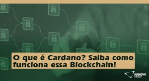 O que é Cardano? Saiba como funciona essa Blockchain!