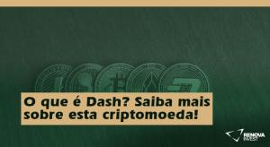 O que é Dash? Saiba mais sobre esta criptomoeda!