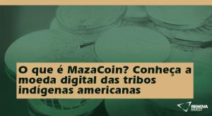 O que é MazaCoin? Conheça a moeda digital das tribos indígenas americanas