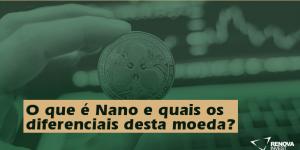 O que é Nano e quais os diferenciais desta moeda?