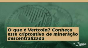 O que é Vertcoin? Conheça esse criptoativo de mineração descentralizada