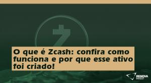 O que é Zcash: confira como funciona e por que esse ativo foi criado!