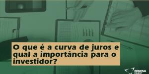 O que é a curva de juros e qual a importância para o investidor?