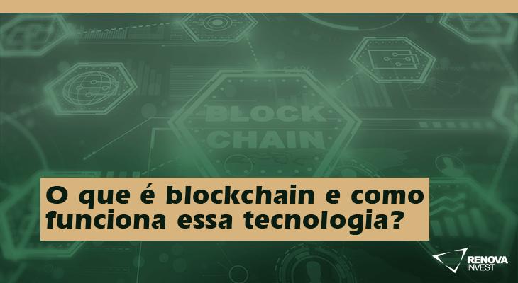O que é blockchain e como funciona essa tecnologia?