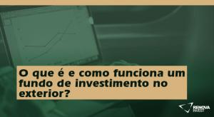 O que é e como funciona um fundo de investimento no exterior?