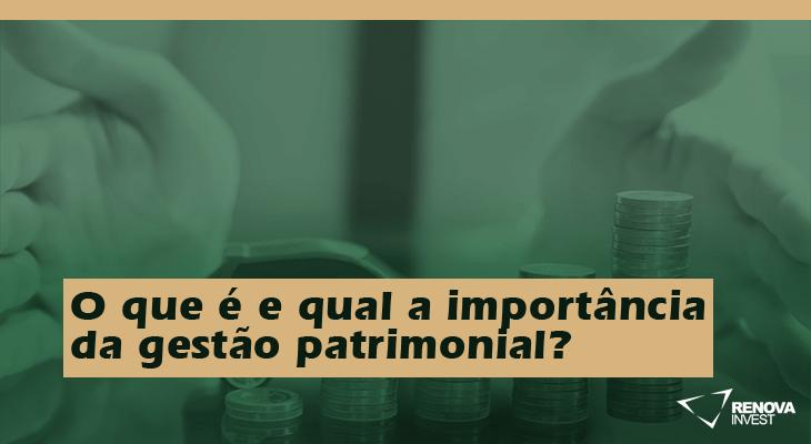 O que é e qual a importância da gestão patrimonial?