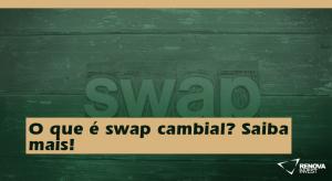 O que é swap cambial? Saiba mais!