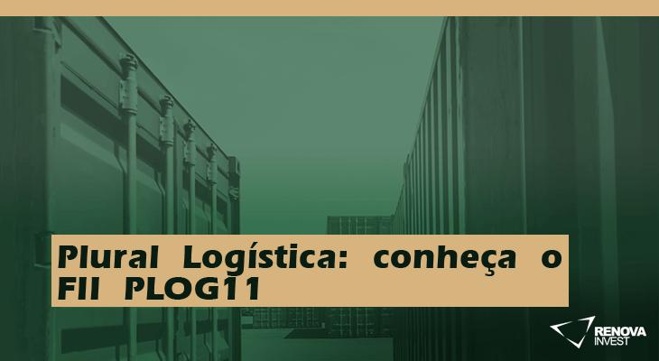 Plural Logística: conheça o FII PLOG11