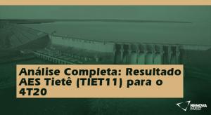 Análise Completa- Resultado AES Tietê (TIET11) para o 4T20