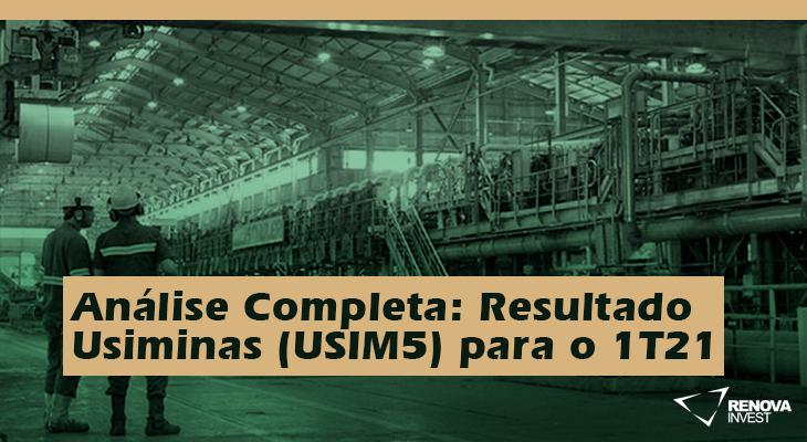 Análise Completa: Resultado Usiminas (USIM5) para o 1T21