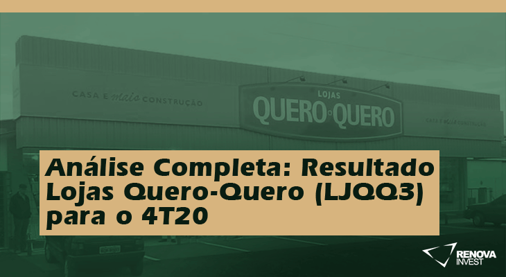 Análise Completa: Resultado Lojas Quero-Quero (LJQQ3) para o 4T20