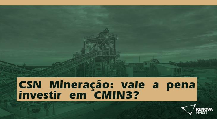 CSN Mineração: vale a pena investir em CMIN3?