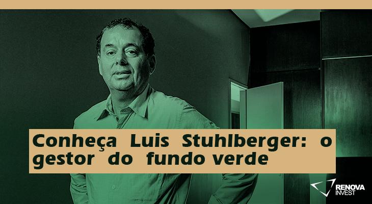 Conheça Luis Stuhlberger: o gestor do fundo verde