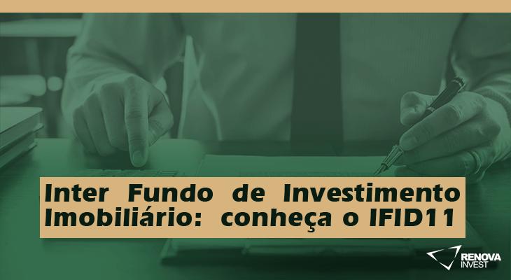 Inter Fundo de Investimento Imobiliário: conheça o IFID11