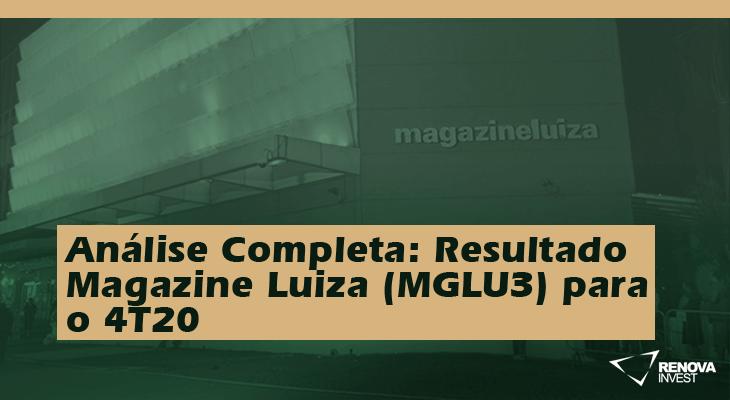 Análise Completa: Resultado Magazine Luiza (MGLU3) para o 4T20