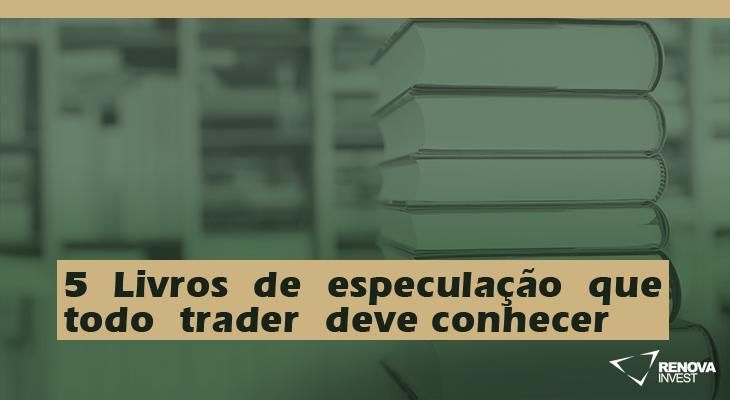 5 Livros de especulação que todo trader deve conhecer