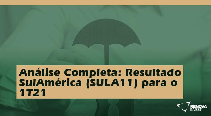 Análise Completa: Resultado SulAmérica (SULA11) 1T21