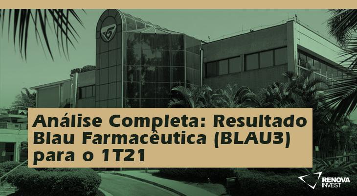 Análise Completa: Resultado Blau Farmacêutica (BLAU3) 1T21