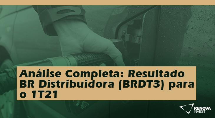 BR Distribuidora (BRDT3) 1T21