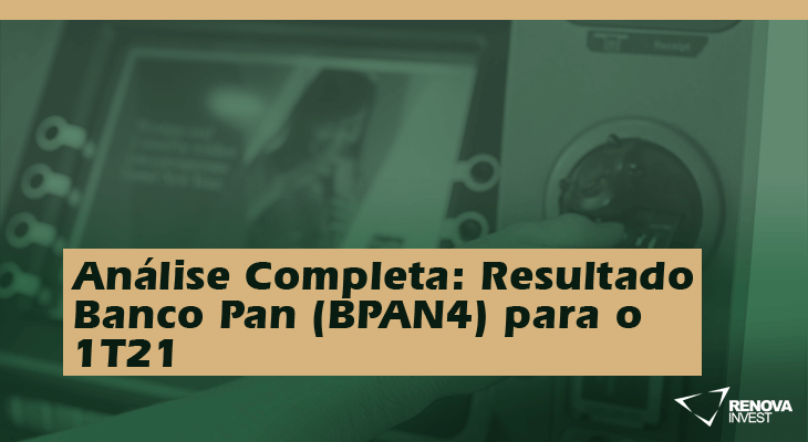 Análise Completa: Resultado Banco Pan (BPAN4) 1T21
