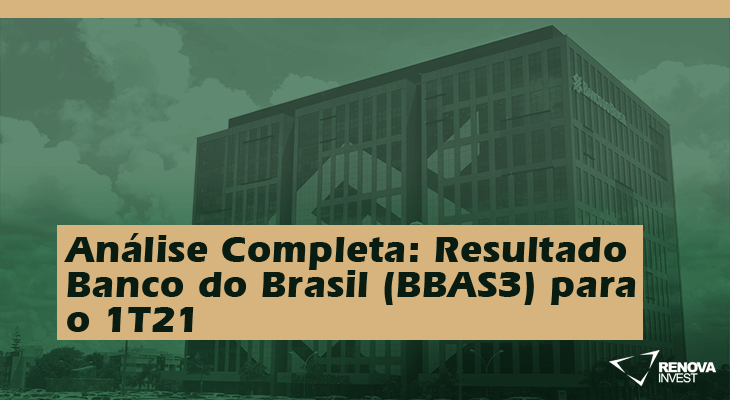 Análise Completa: Resultado Banco do Brasil (BBAS3) 1T21