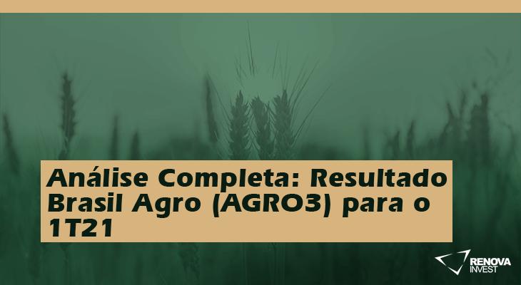 Análise Completa: Resultado BrasilAgro (AGRO3) 1T21