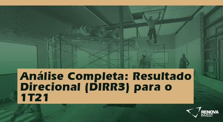 Análise Completa: Resultado Direcional (DIRR3) 1T21