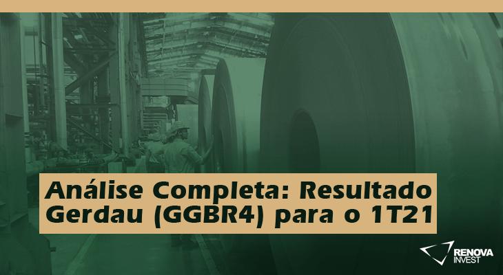 Análise Completa: Resultado Gerdau (GGBR4) 1T21