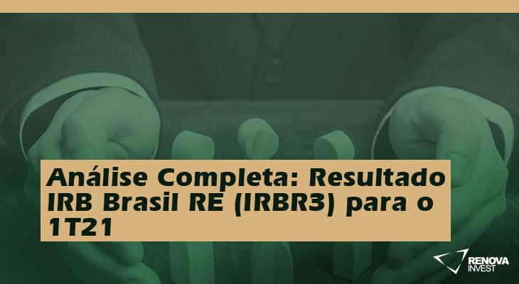 Análise Completa: Resultado IRB Brasil RE (IRBR3) 1T21