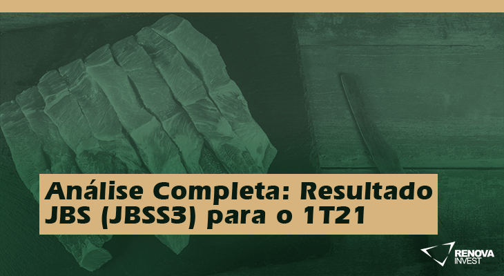Análise Completa: Resultado JBS (JBSS3) 1T21