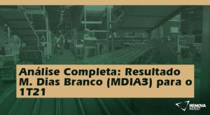 Análise Completa - Resultado M. Dias Branco (MDIA3) para o 1T21