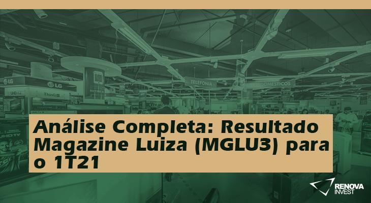 Análise Completa: Resultado Magazine Luiza (MGLU3) 1T21