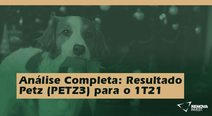 Análise Completa: Resultado Petz (PETZ3) 1T21