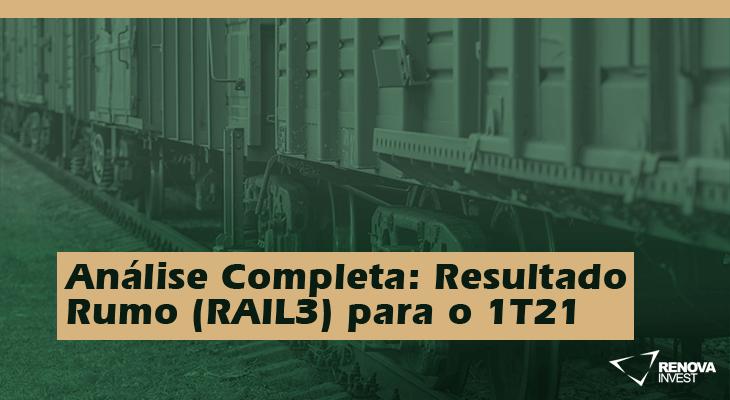 Análise Completa: Resultado Rumo (RAIL3) 1T21
