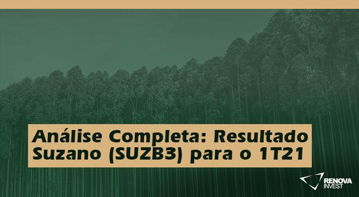 Análise Completa: Resultado Suzano (SUZB3) 1T21