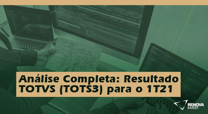 Análise Completa: Resultado Totvs (TOTS3) 1T21