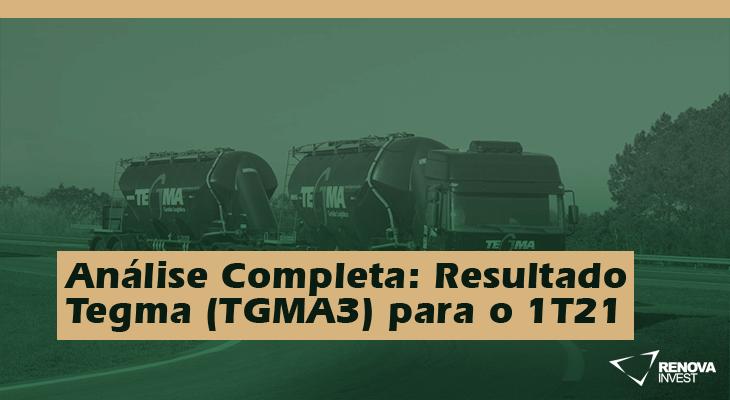 Análise Completa: Resultado Tegma (TGMA3) do 1T21