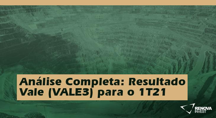 Análise Completa: Resultado Vale (VALE3) para o 1T21