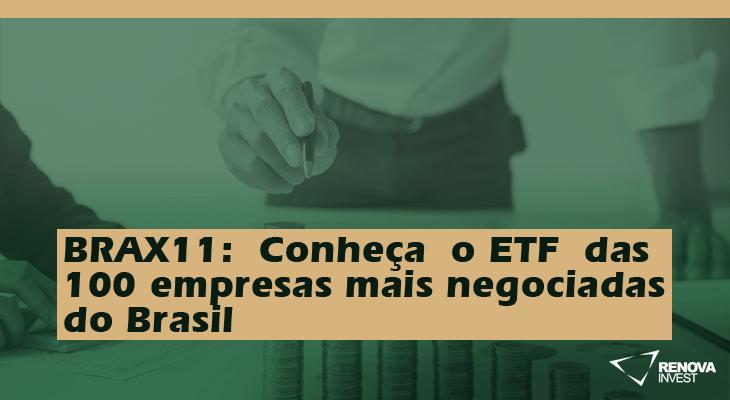 BRAX11: Conheça o ETF das 100 empresas mais negociadas do Brasil