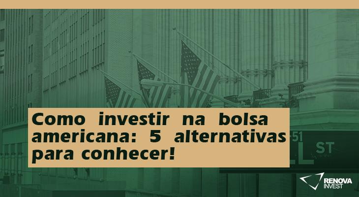 Como investir na bolsa americana: 5 alternativas para conhecer!