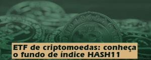 ETF de criptomoedas: conheça o fundo de índice HASH11