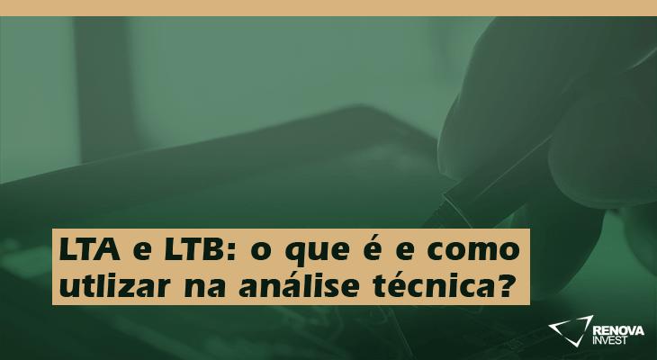 LTA e LTB: o que é e como utilizar na análise técnica?
