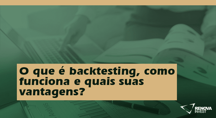 O que é backtesting, como funciona e quais suas vantagens?