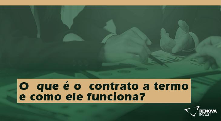 O que é o contrato a termo e como ele funciona?